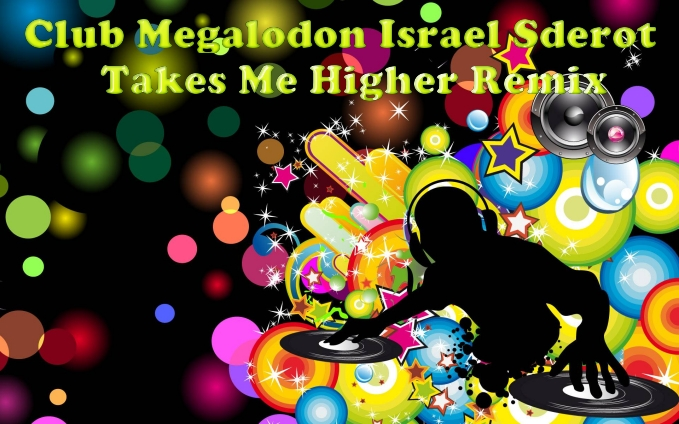 Club Megalodon Israel Sderot - Takes Me Higher Remix אלבום להורדה