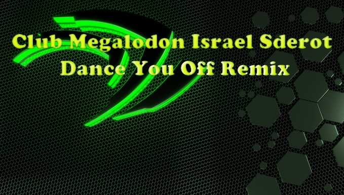 Club Megalodon Israel Sderot - Dance You Off Remix אלבום להורדה